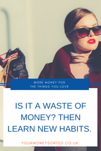 How to learn new money habits. I like to get good value for money, but that doesn't mean that I like cheap stuff, or that I am not prepared to spend money.  It simply means that for every penny that I DO spend, I like to get a good return for it by Eileen at Your Money Sorted. #MoneyManagement #PersonalFinance #MoneyManagementTips #Money #NewHabits #SavingMoney #MoneySaving